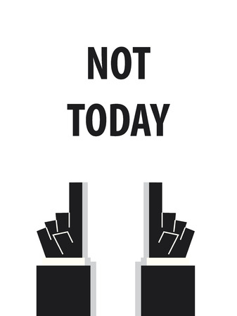 today: NOT TODAY typography vector illustration