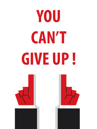 give up: YOU CANT GIVE UP typography vector illustration