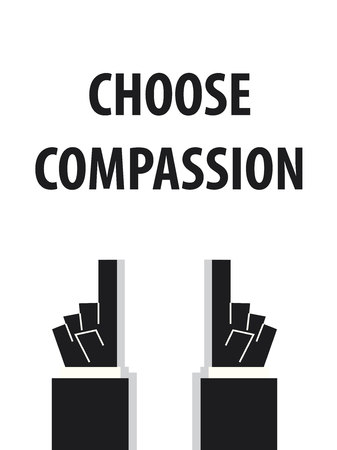 compassion: CHOOSE COMPASSION typography vector illustration