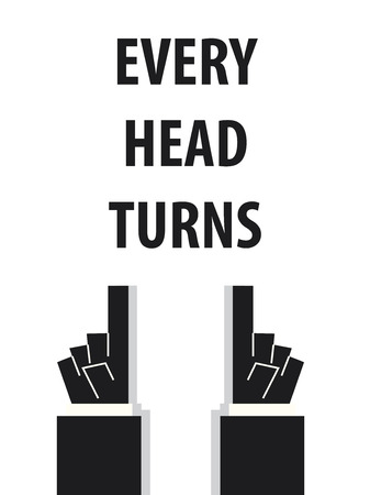 turns: EVERY HEAD TURNS typography vector illustration