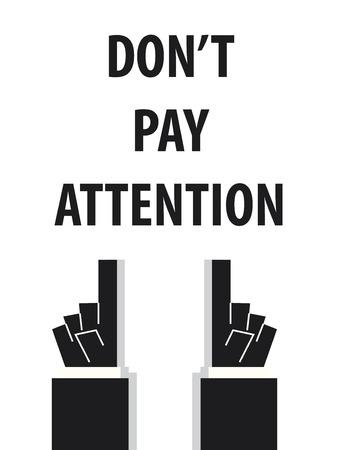 pay attention: DONT PAY ATTENTION typography vector illustration