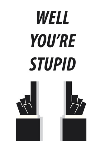 WELL YOURE STUPID typography vector illustration