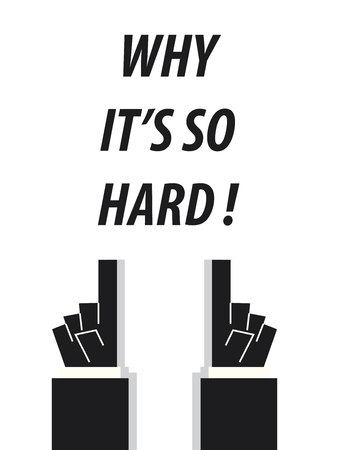 hard: WHY ITS SO HARD typography vector illustration