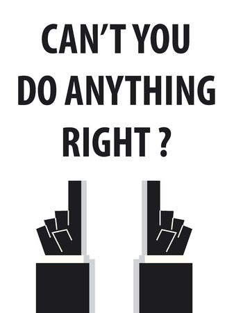cant: CANT YOU DO ANYTHING RIGHT typography illustration