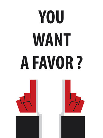 favor: YOU WANT A FAVOR typography illustration