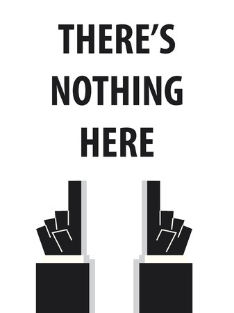 nothing: THERES NOTHING HERE typography vector illustration
