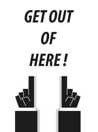 acknowledge: GET OUT OF HERE typography vector illustration Illustration