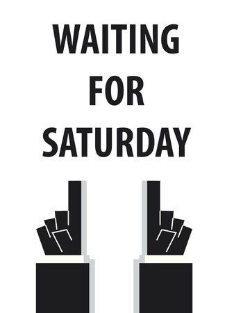 saturday: WAITING FOR SATURDAY typography vector illustration Illustration