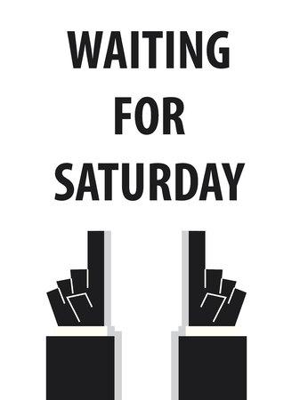 saturday: WAITING FOR SATURDAY typography vector illustration Illustration