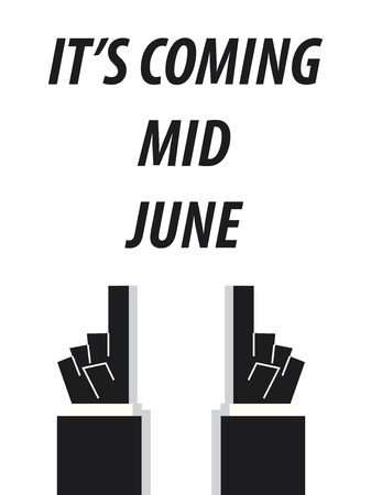 mid: ITS COMING MID JUNE  typography vector illustration