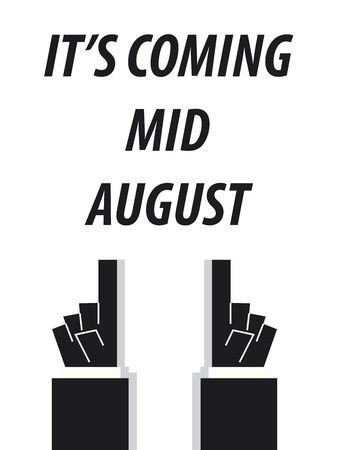august: ITS COMING MID AUGUST  typography vector illustration