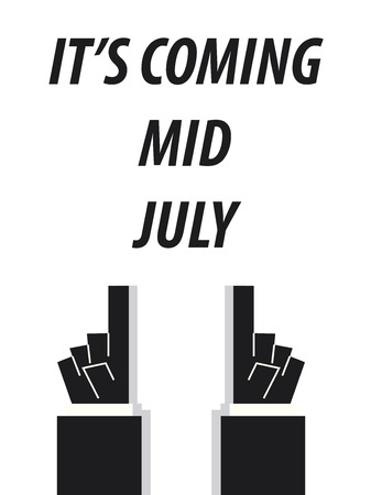 mid: ITS COMING MID JULY  typography vector illustration
