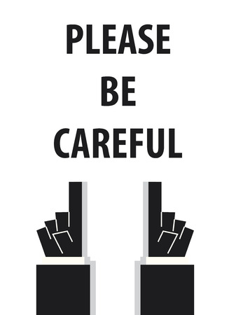 be careful: PLEASE BE CAREFUL typography vector illustration