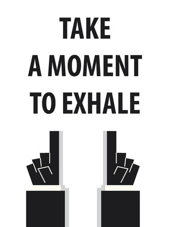 exhale: TAKE A MOMENT TO EXHALE typography vector illustration