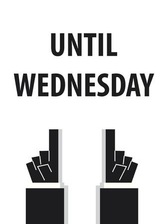 wednesday: UNTIL WEDNESDAY typography vector illustration