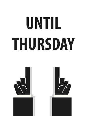the thursday: UNTIL THURSDAY typography vector illustration