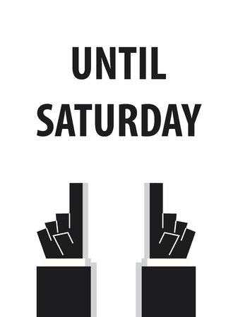 acknowledge: UNTIL SATURDAY typography vector illustration