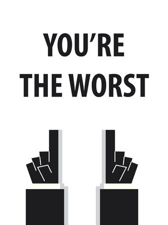 worst: YOURE THE WORST typography vector illustration