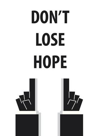 hopeful: DONT LOSE HOPE typography vector illustration