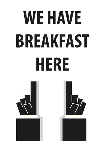 acknowledge: WE HAVE BREAKFAST HERE typography vector illustration Illustration