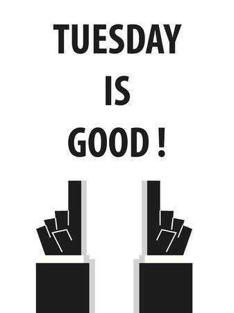 tuesday: TUESDAY IS GOOD typography vector illustration