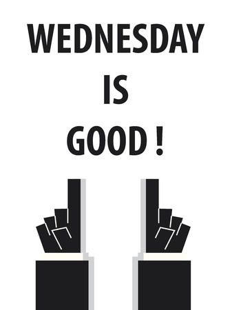 wednesday: WEDNESDAY IS GOOD typography vector illustration