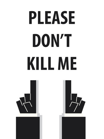kill: PLEASE DONT KILL ME typography vector illustration