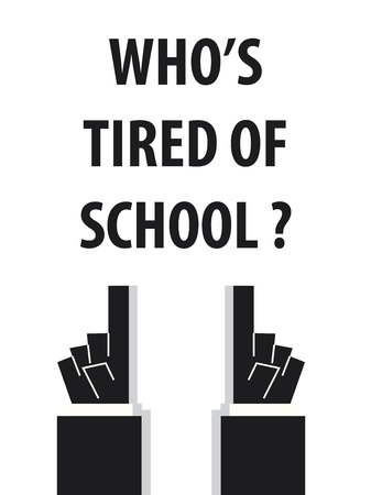 weary: WHOS TIRED OF SCHOOL typography vector illustration