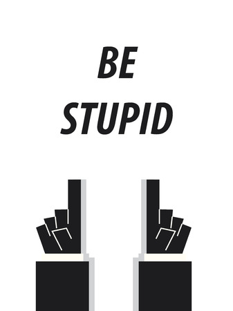 unintelligent: BE STUPID typography vector illustration