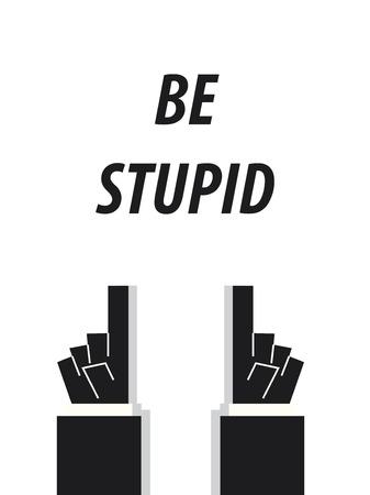 BE STUPID typography vector illustration
