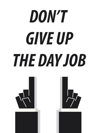 vocation: DONT GIVE UP THE DAY JOB typography vector illustration Illustration