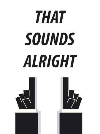 alright: THAT SOUNDS ALRIGHT typography vector illustration Illustration