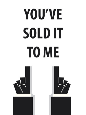 YOU'VE SOLD IT TO ME typography vector illustration