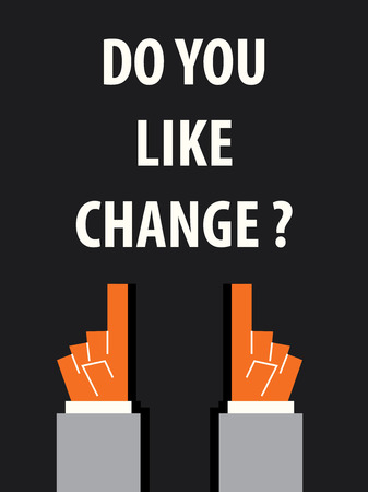 DO YOU LIKE CHANGE typography vector illustration