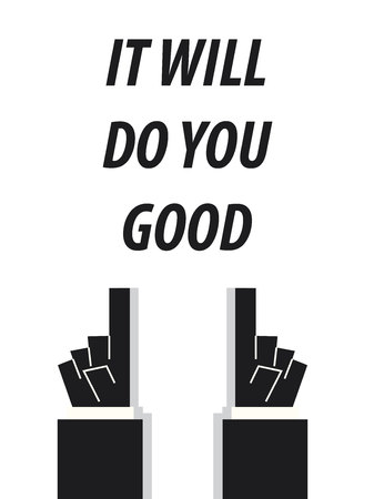 acknowledge: IT WILL DO YOU GOOD typography vector illustration
