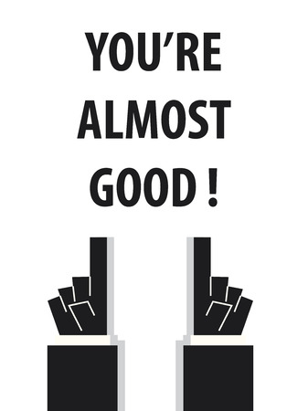 almost: YOURE ALMOST GOOD typography vector illustration Illustration