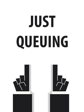 queuing: JUST QUEUING typography vector illustration