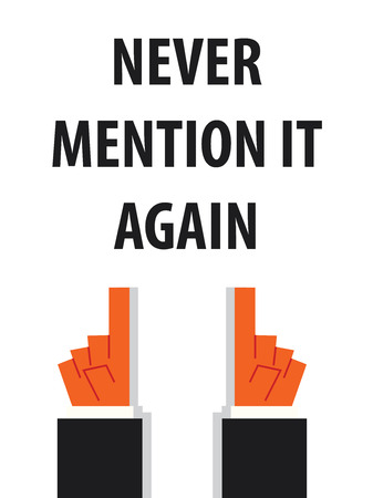 again: NEVER MENTION IT AGAIN typography vector illustration Illustration