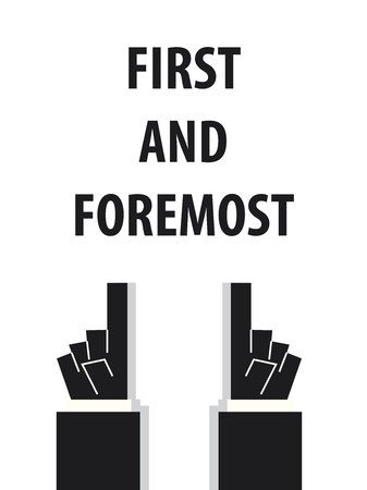 foremost: FIRST AND FOREMOST typography vector illustration