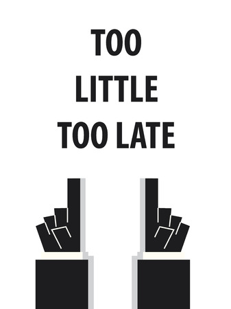 too late: TOO LITTLE TOO LATE typography vector illustration