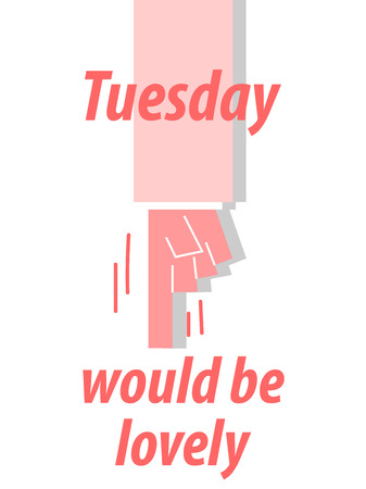 pleasing: TUESDAY WOULD BE LOVELY typography vector illustration Illustration