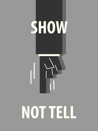 tell: SHOW NOT TELL typography vector illustration