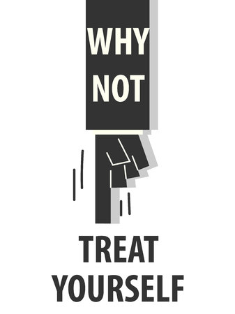yourself: WHY NOY TREAT YOURSELF typography vector illustration