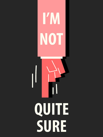 I AM NOT QUITE SURE typography vector illustration