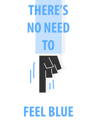 THERES NO NEED TO FEEL BLUE typography vector illustration Ilustracja