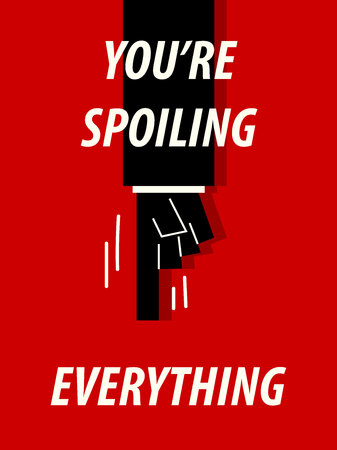 YOURE SPOLING EVERYTHING typography vector illustration