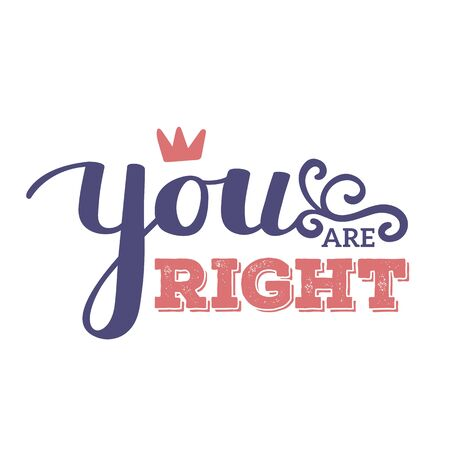You are right - red and blue color handwritten vector lettering with crown. Calligraphic inscription. Hand drawn lettering print. Apparel, t-shirt, bag, sticker, poster, card design