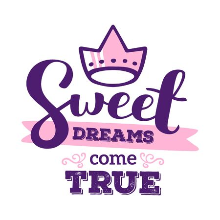 Sweet dreams come true - pink and blue color handwritten vector lettering with crown on white background. Calligraphic inscription. Hand drawn lettering print. Apparel, t-shirt, bag, sticker, poster, card design