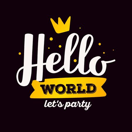 Hello world, lets party - golden gradient color handwritten vector lettering with crown on black background. Calligraphic inscription. Hand drawn lettering print. Apparel, t-shirt, bag, sticker, poster, card design