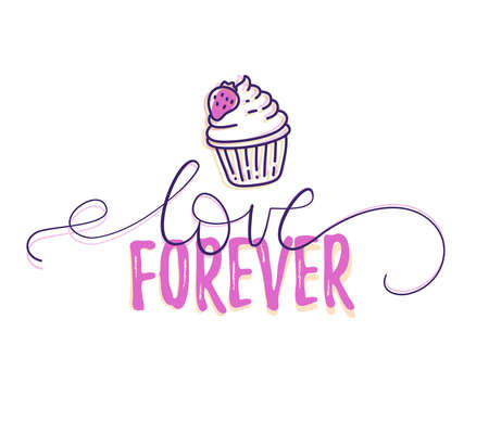 Vector romantic illustration of lettering with font love forever with line art style cupcake on white background.